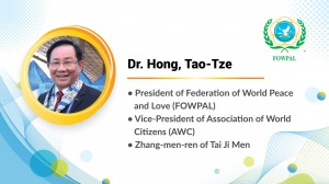 "Dr. Hong, Tao-Tze, president of FOWPAL, stressed that ""It is expected every conscience awakened will add a positive influence to create a world with fraternity, love and peace for ourselves and all humanity."""